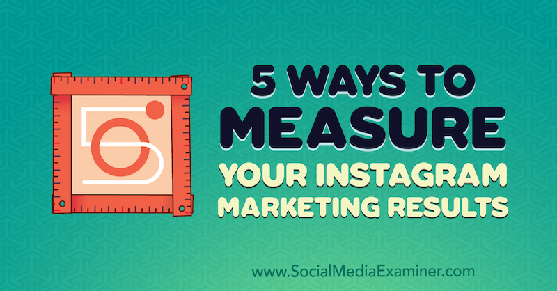 5 Ways to Measure Your Instagram Marketing Results by Dana Fiddler on Social Media Examiner.