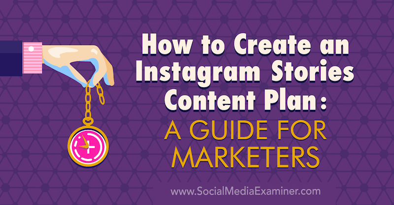 How to Create an Instagram Stories Content Plan: A Guide for Marketers by Jenn Herman on Social Media Examiner.