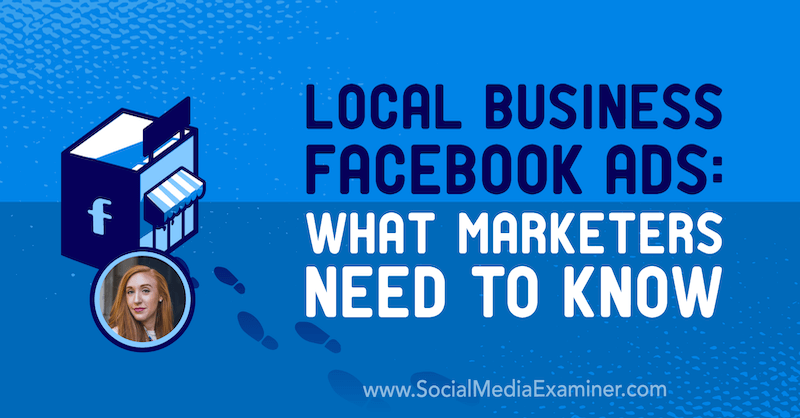 Local Business Facebook Ads: What Marketers Need to Know featuring insights from Allie Bloyd on the Social Media Marketing Podcast.