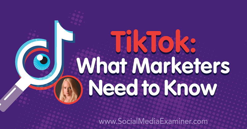 TikTok: What Marketers Need to Know featuring insights from Rachel Pedersen on the Social Media Marketing Podcast.