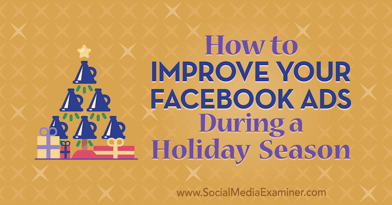 How to Improve Your Facebook Ads During a Holiday Season by Martin Ochwat on Social Media Examiner.