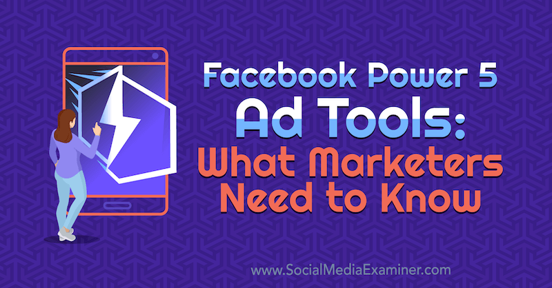Facebook Power 5 Ad Tools: What Marketers Need to Know by Lynsey Fraser on Social Media Examiner.
