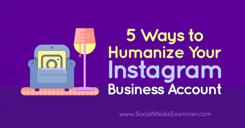 5 Ways to Humanize Your Instagram Business Account by Natasa Djukanovic on Social Media Examiner.