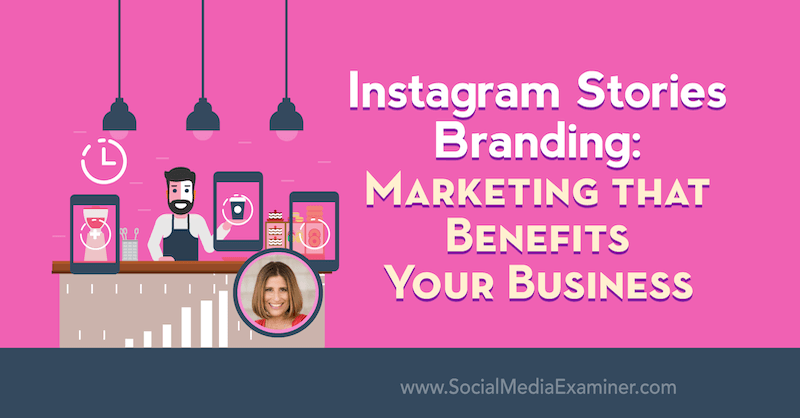 Instagram Stories Branding: Marketing That Benefits Your Business featuring insights from Sue B Zimmerman on the Social Media Marketing Podcast.