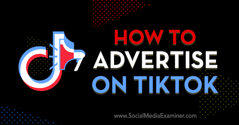How to Advertise on TikTok by Vrinda Singh on Social Media Examiner.