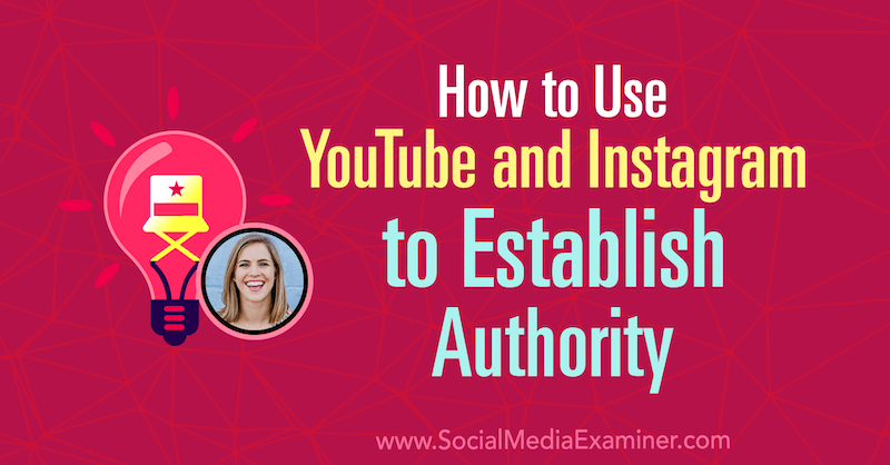 How to Use YouTube and Instagram to Establish Authority featuring insights from Amanda Horvath on the Social Media Marketing Podcast.