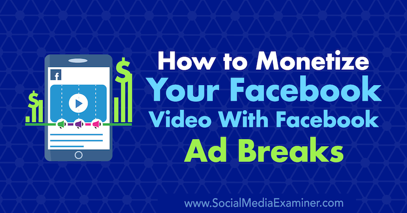How to Monetize Your Facebook Video With Facebook Ad Breaks by Maria Dykstra on Social Media Examiner.