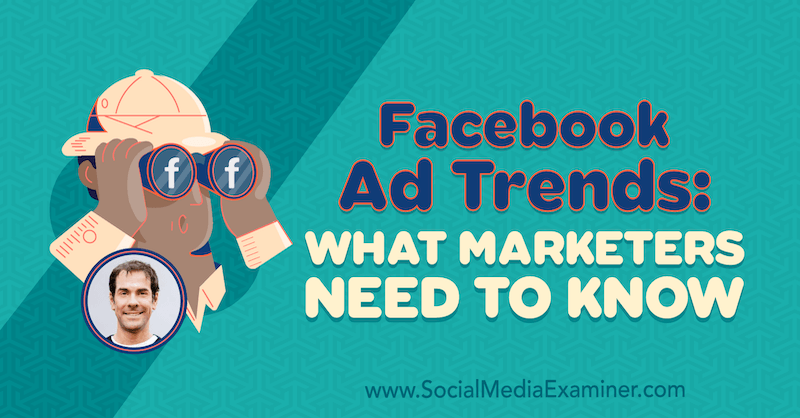 Facebook Ad Trends: What Marketers Need to Know featuring insights from Rick Mulready on the Social Media Marketing Podcast.