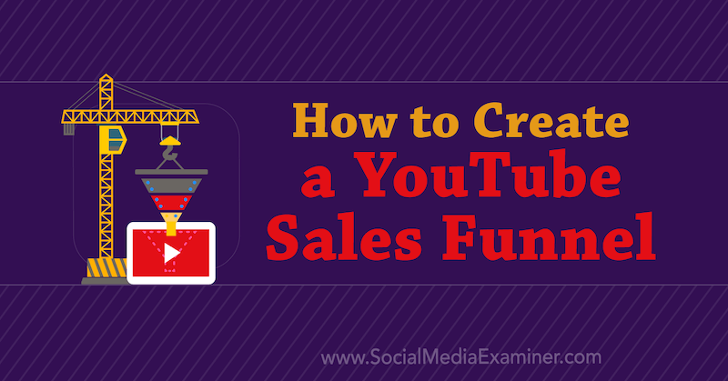 How to Create a YouTube Sales Funnel by Amir Shahzeidi on Social Media Examiner.