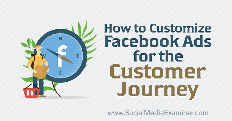 How to Customize Facebook Ads for the Customer Journey by Charlie Lawrance on Social Media Examiner.