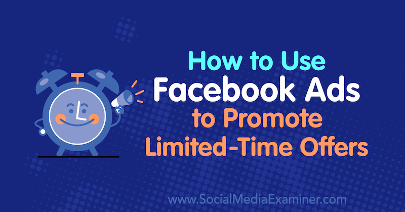 How to Use Facebook Ads to Promote Limited-Time Offers by Sally Hendrick on Social Media Examiner.