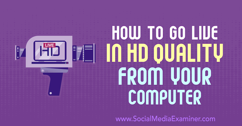 How to Go Live in HD Quality From Your Computer by Nick Wolny on Social Media Examiner.