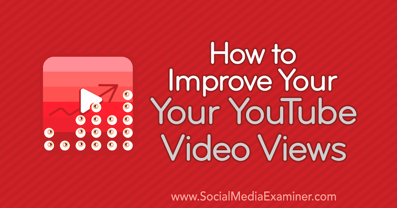 How to Improve Your YouTube Video Views by Ed Lawrence on Social Media Examiner.