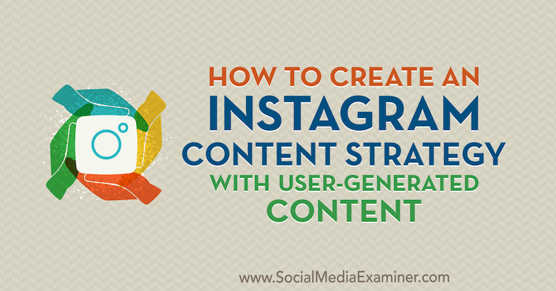 How to Create an Instagram Content Strategy With User-Generated Content by Ann Smarty on Social Media Examiner.