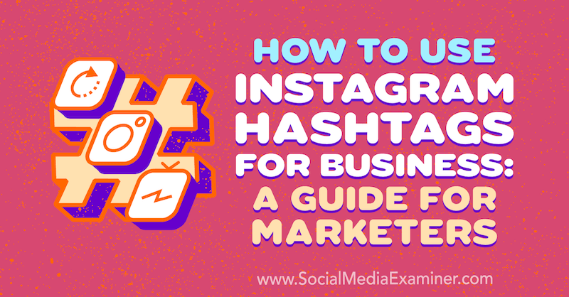 How to Use Instagram Hashtags for Business: A Guide for Marketers by Jenn Herman on Social Media Examiner.