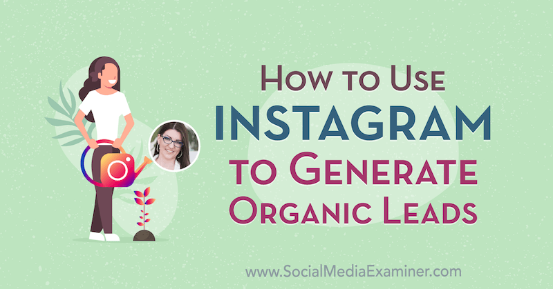 How to Use Instagram to Generate Organic Leads featuring insights from Jenn Herman on the Social Media Marketing Podcast.