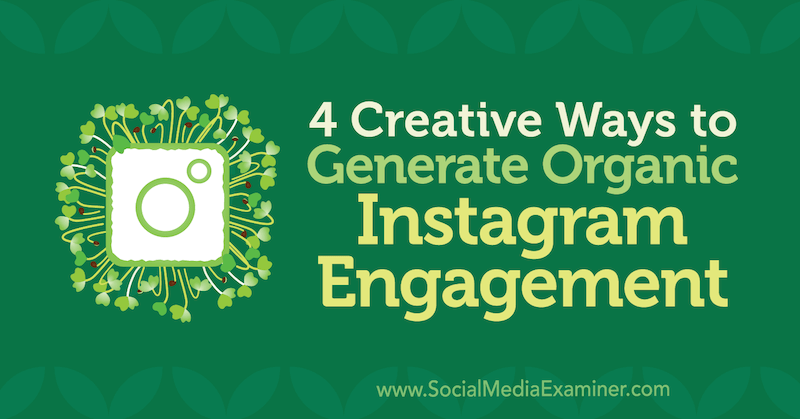 4 Creative Ways to Generate Organic Instagram Engagement by George Mathew on Social Media Examiner.