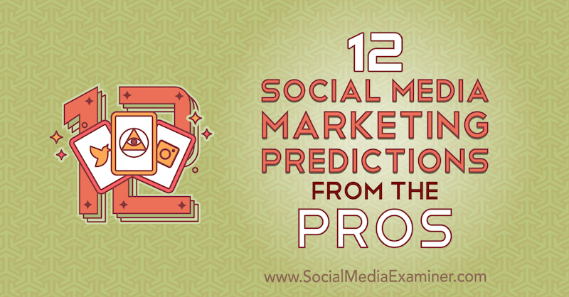 12 Social Media Marketing Predictions From the Pros by Lisa D. Jenkins on Social Media Examiner.