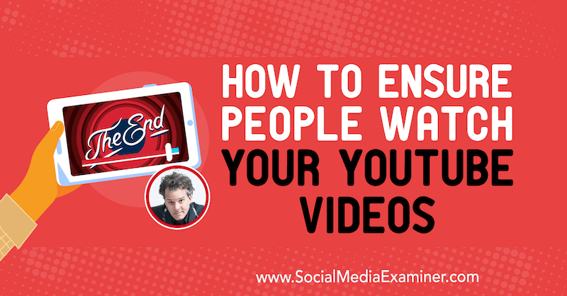 How to Ensure People Watch Your YouTube Videos featuring insights from Brian G Johnson on the Social Media Marketing Podcast.