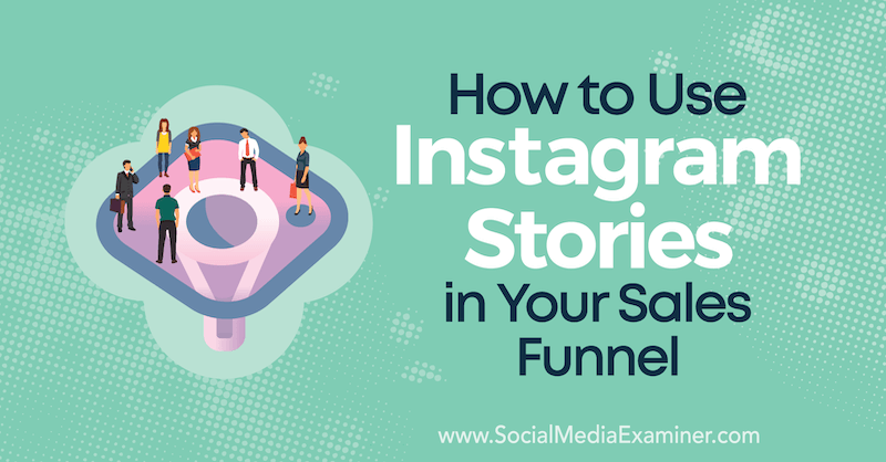 How to Use Instagram Stories in Your Sales Funnel by Torrey Tayenaka on Social Media Examiner.