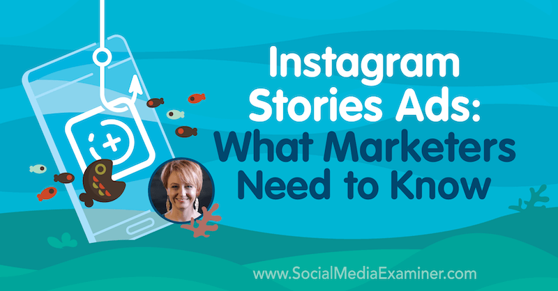 Instagram Stories Ads: What Marketers Need to Know featuring insights from Susan Wenograd on the Social Media Marketing Podcast.