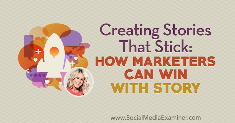 Creating Stories That Stick: How Marketers Can Win With Story featuring insights from Kindra Hall on the Social Media Marketing Podcast.