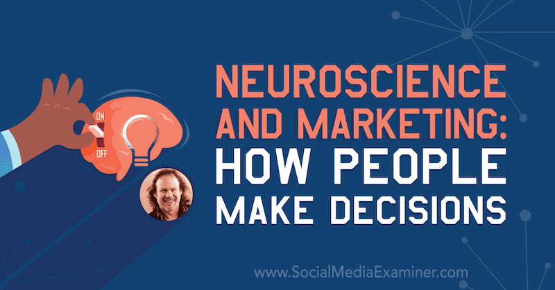 Neuroscience and Marketing: How People Make Decisions featuring insights from Tracy Trost on the Social Media Marketing Podcast.