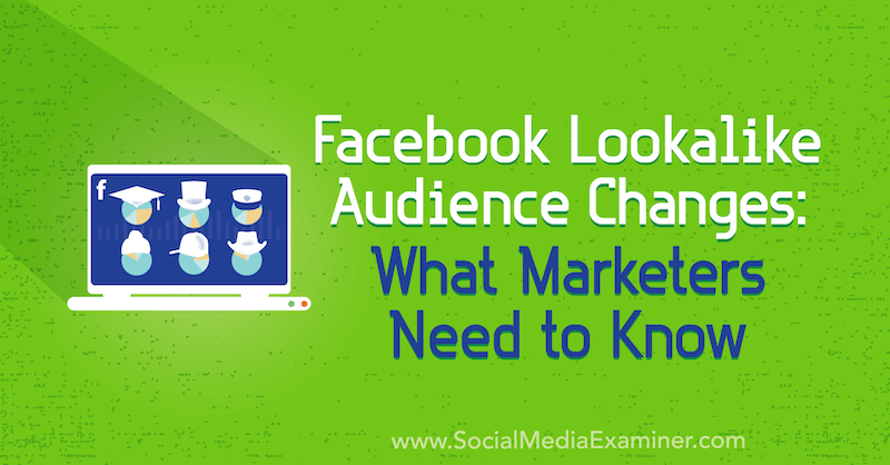 Facebook Lookalike Audience Changes: What Marketers Need to Know by Charlie Lawrance on Social Media Examiner.