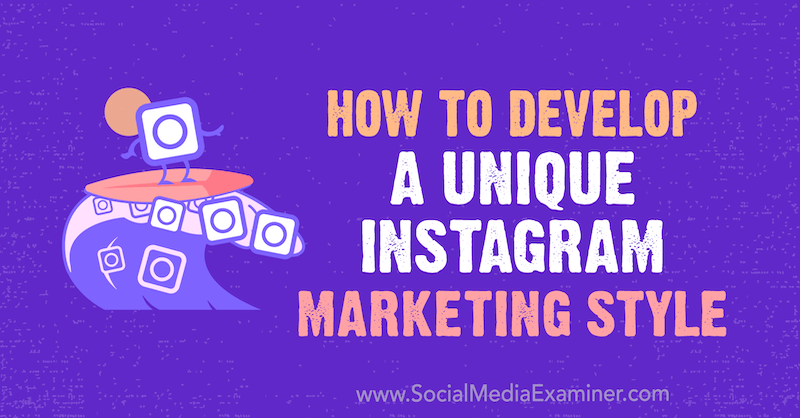 How to Develop a Unique Instagram Marketing Style by Maham S. Chappal on Social Media Examiner.
