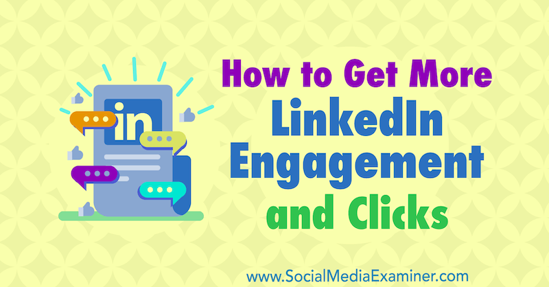How to Get More LinkedIn Engagement and Clicks by Robert Brill on Social Media Examiner.