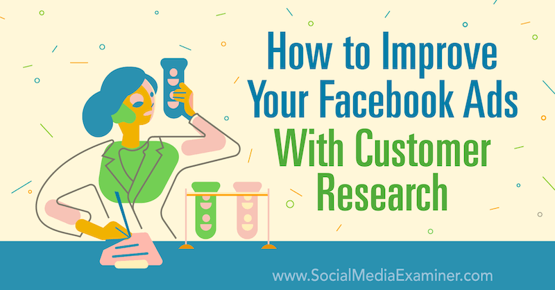 How to Improve Your Facebook Ads With Customer Research by Brenton Turley on Social Media Examiner.