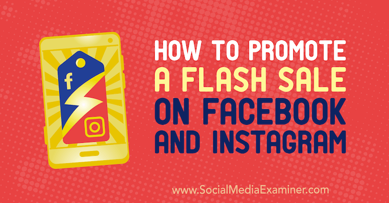 How to Promote a Flash Sale on Facebook and Instagram by Stephanie Fisher on Social Media Examiner.