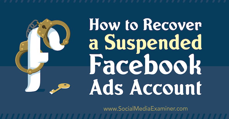 How to Recover a Suspended Facebook Ads Account by Amanda Bond on Social Media Examiner.