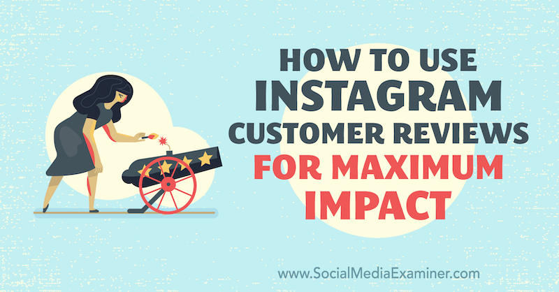 How to Use Instagram Customer Reviews for Maximum Impact by Val Razo on Social Media Examiner.