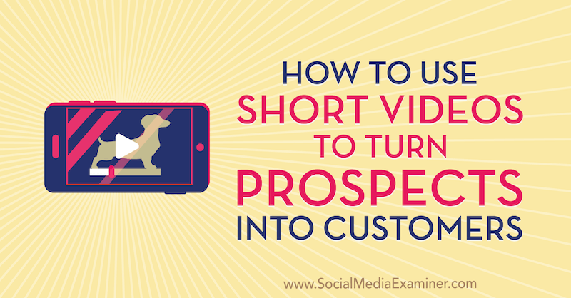 How to Use Short Videos to Turn Prospects Into Customers by Marcus Ho on Social Media Examiner.