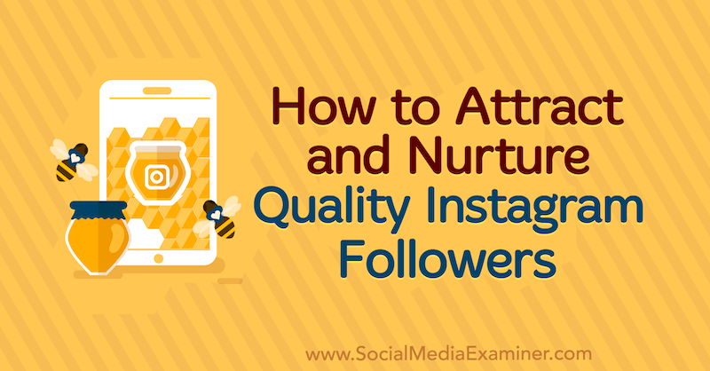How to Attract and Nurture Quality Instagram Followers by Rafaella Aguiar on Social Media Examiner.