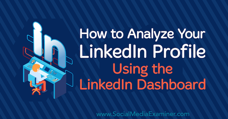 How to Analyze Your LinkedIn Profile Using the LinkedIn Dashboard by Luan Wise on Social Media Examiner.
