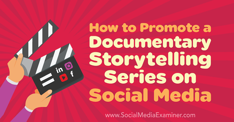 How to Promote a Documentary Storytelling Series on Social Media by Elijah Masek-Kelly on Social Media Examiner.