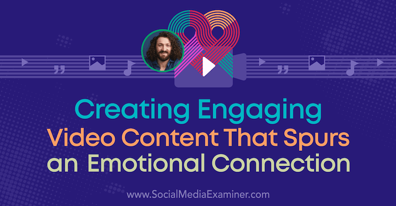 Creating Engaging Video Content That Spurs an Emotional Connection featuring insights from Ezra Firestone on the Social Media Marketing Podcast.