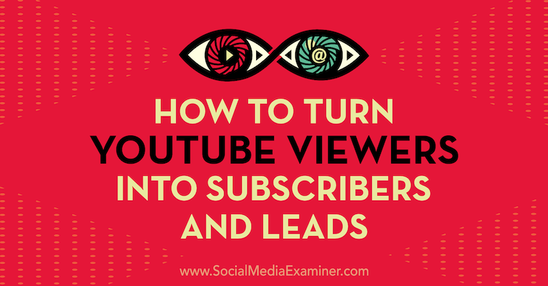 How to Turn YouTube Viewers Into Subscribers and Leads by Sanket Shah on Social Media Examiner.