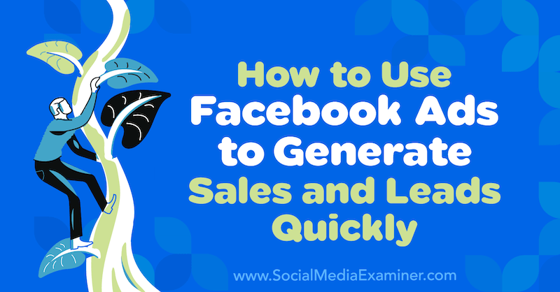 How to Use Facebook Ads to Generate Sales and Leads Quickly by Charlie Lawrance on Social Media Examiner.