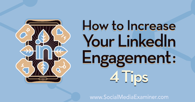 How to Increase Your LinkedIn Engagement: 4 Tips by Biron Clark on Social Media Examiner.