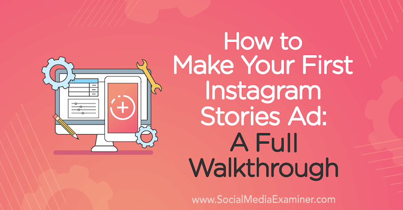 How to Make Your First Instagram Stories Ad: A Full Walkthrough by Susan Wenograd on Social Media Examiner.