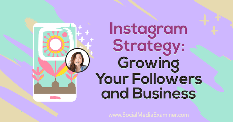 Instagram Strategy: Growing Your Followers and Business featuring insights from Vanessa Lau on the Social Media Marketing Podcast.