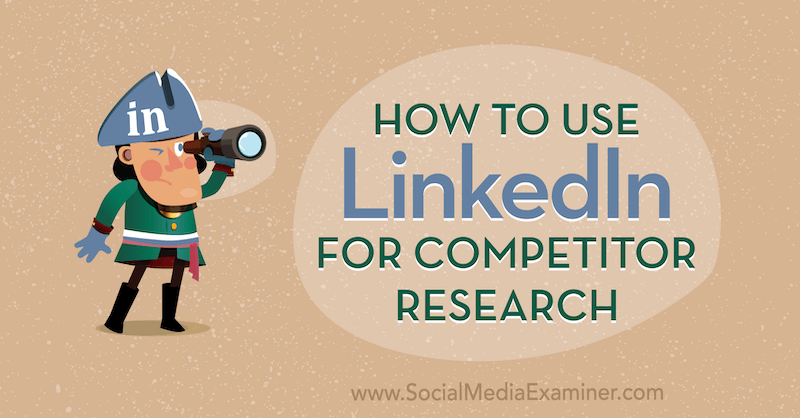 How to Use LinkedIn for Competitor Research by Luan Wise on Social Media Examiner.