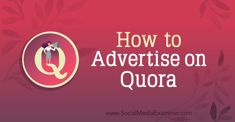 How to Advertise on Quora by Joe Martinez on Social Media Examiner.