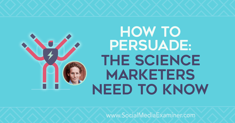 How to Persuade: The Science Marketers Need to Know featuring insights from Jonah Berger on the Social Media Marketing Podcast.