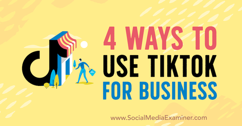 4 Ways to Use TikTok for Business by Marly Broudie on Social Media Examiner.