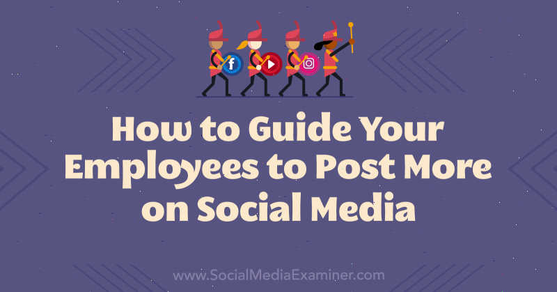 How to Guide Your Employees to Post More on Social Media by Natasa Djukanovic on Social Media Examiner.