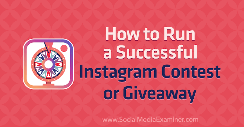 How to Run a Successful Instagram Contest or Giveaway by Jenn Herman on Social Media Examiner.